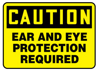 Caution Ear and Eye Protection Required Signs